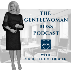 The Gentlewoman Boss Podcast with Michelle Horlbogen