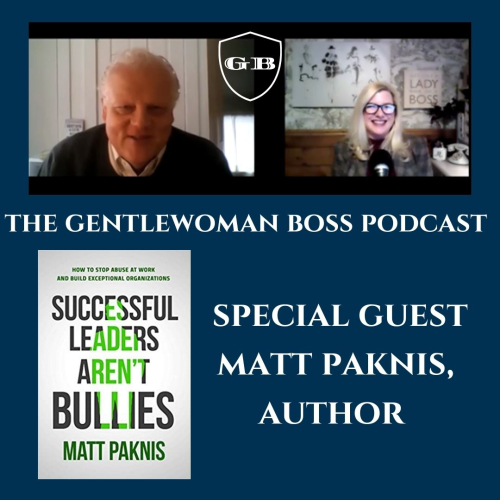Matt paknis author guest of michelle horlbogen the gentlewoman boss podcast  successful leaders aren't bullies book